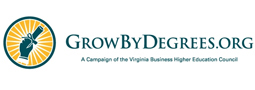 Launched in 2009 by the Virginia Business Higher Education Council, the Grow By Degrees coalition is comprised of business and community leaders, economic development officials and organizations, college and university leaders, public officials, students and parents who share the conviction that Virginia's economic future is fundamentally tied to higher education.